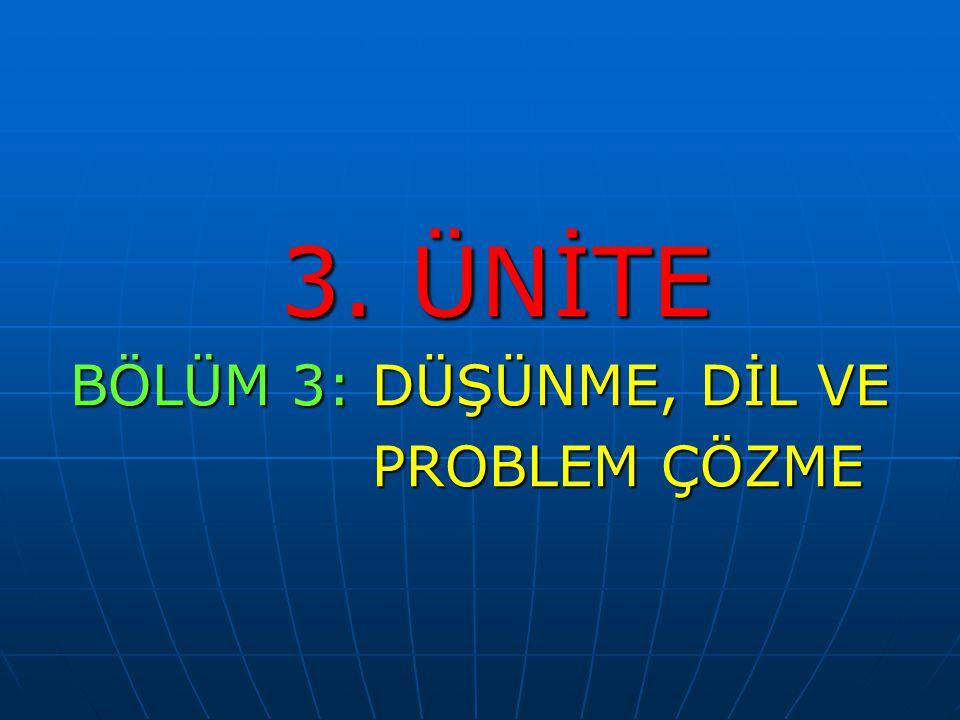 3. ÜNİTE BÖLÜM 3: DÜŞÜNME, DİL VE PROBLEM ÇÖZME