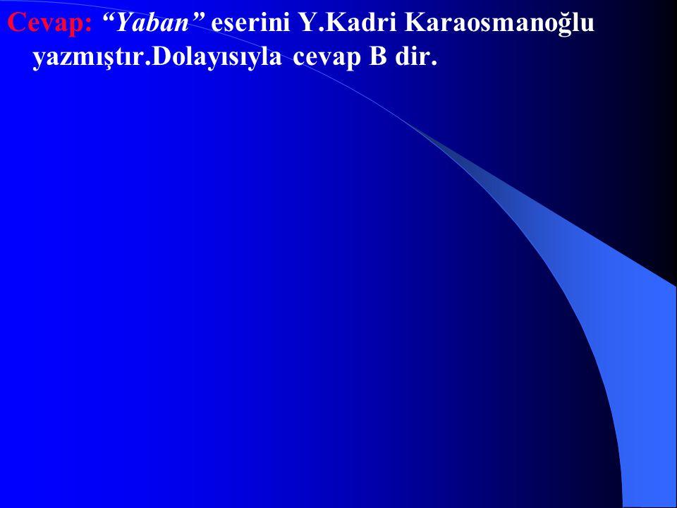 Cevap: Yaban eserini Y. Kadri Karaosmanoğlu yazmıştır