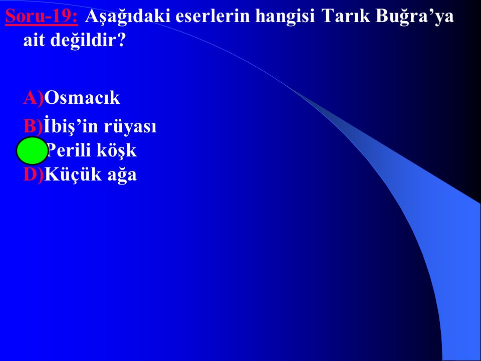 Soru-19: Aşağıdaki eserlerin hangisi Tarık Buğra'ya ait değildir