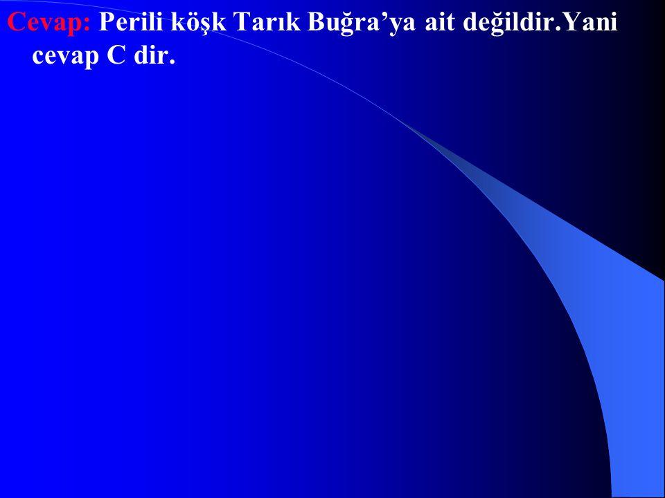 Cevap: Perili köşk Tarık Buğra'ya ait değildir.Yani cevap C dir.