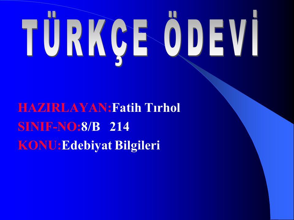 TÜRKÇE ÖDEVİ HAZIRLAYAN:Fatih Tırhol SINIF-NO:8/B 214