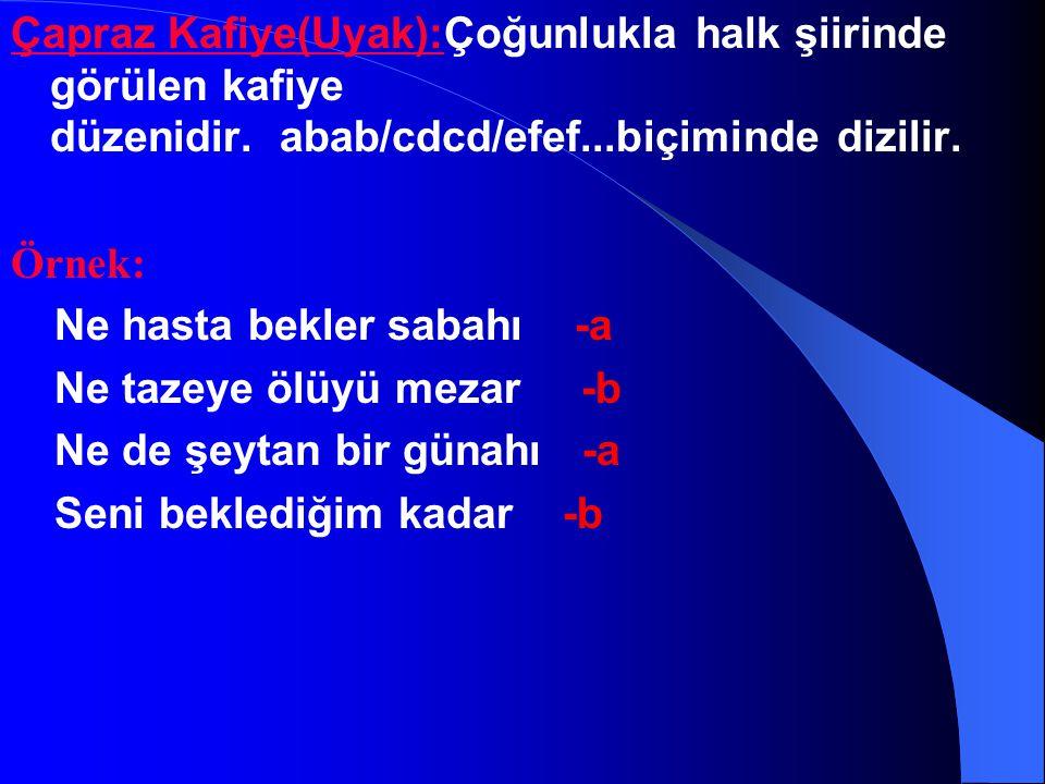 Çapraz Kafiye(Uyak):Çoğunlukla halk şiirinde görülen kafiye düzenidir