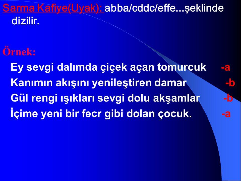 Sarma Kafiye(Uyak): abba/cddc/effe...şeklinde dizilir.