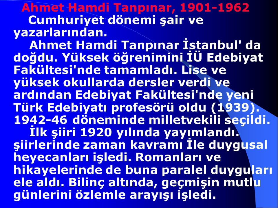 Ahmet Hamdi Tanpınar, 1901-1962 Cumhuriyet dönemi şair ve yazarlarından.