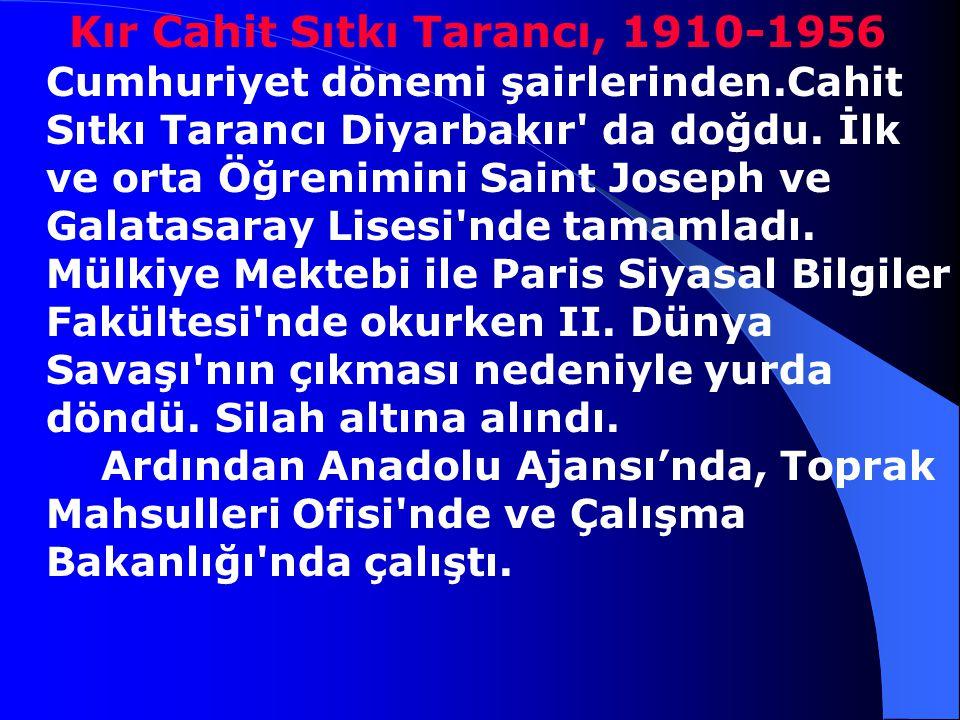 Kır Cahit Sıtkı Tarancı, 1910-1956 Cumhuriyet dönemi şairlerinden