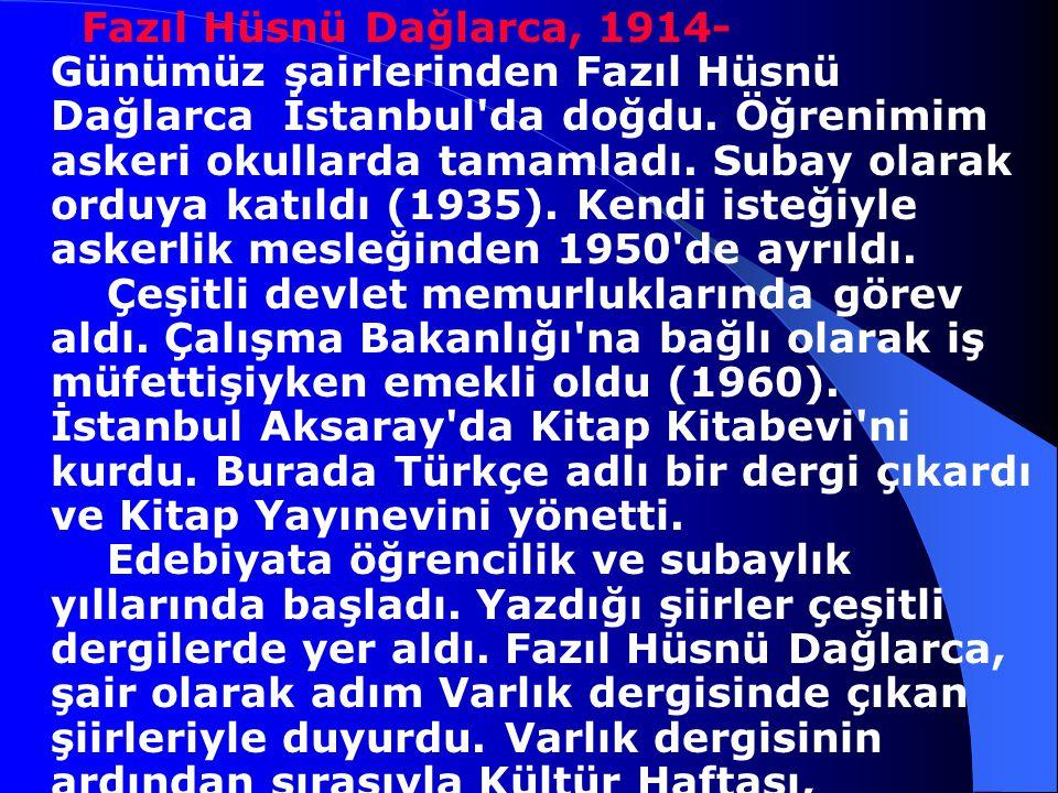 Fazıl Hüsnü Dağlarca, 1914- Günümüz şairlerinden Fazıl Hüsnü Dağlarca İstanbul da doğdu.