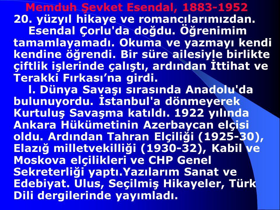 Memduh Şevket Esendal, 1883-1952 20. yüzyıl hikaye ve romancılarımızdan.