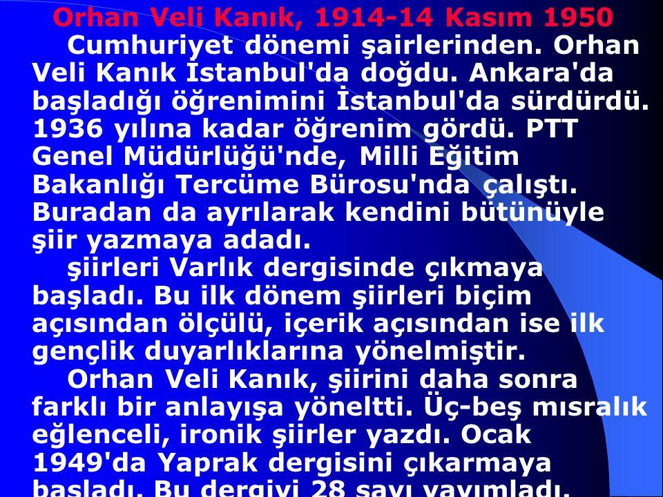 Orhan Veli Kanık, 1914-14 Kasım 1950 Cumhuriyet dönemi şairlerinden
