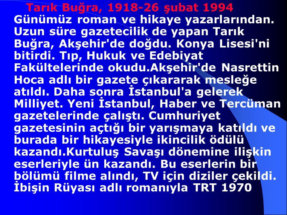 Tarık Buğra, 1918-26 şubat 1994 Günümüz roman ve hikaye yazarlarından