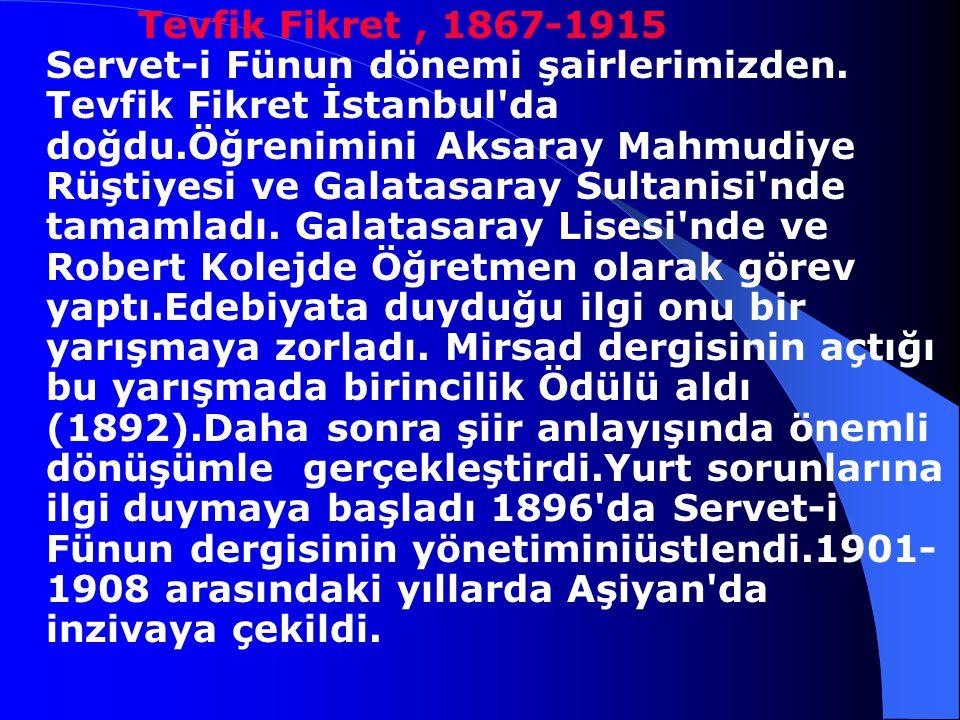 Tevfik Fikret , 1867-1915 Servet-i Fünun dönemi şairlerimizden