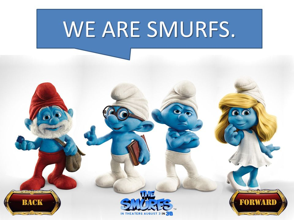 WE ARE SMURFS.
