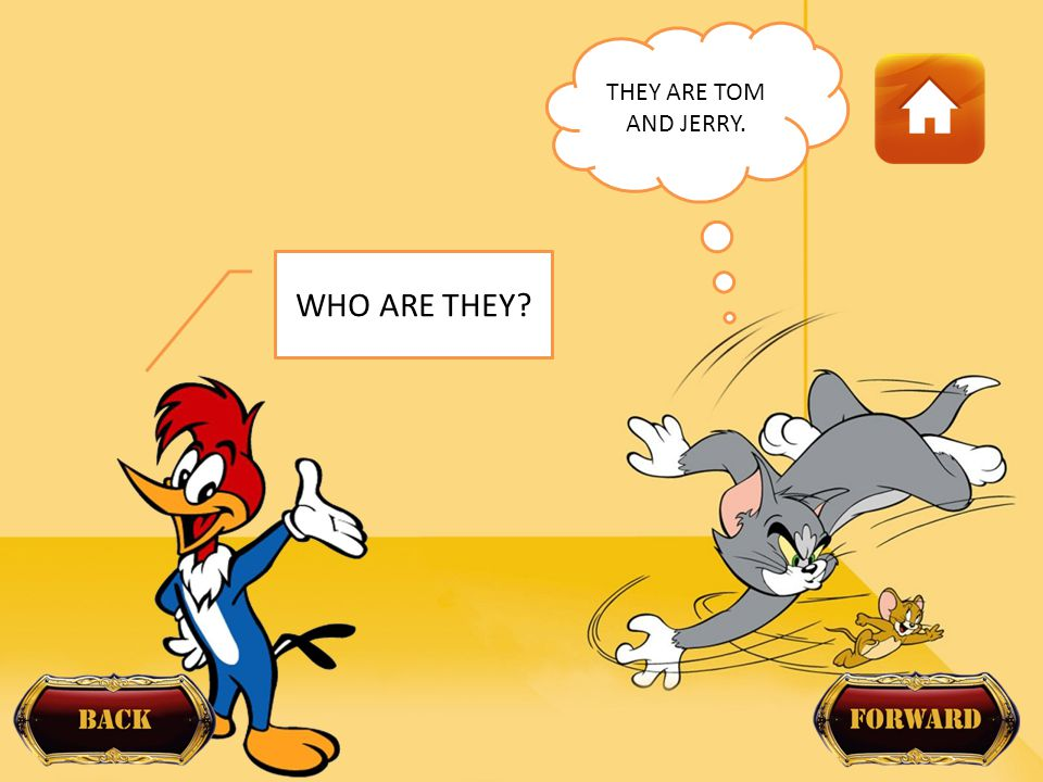 THEY ARE TOM AND JERRY. WHO ARE THEY