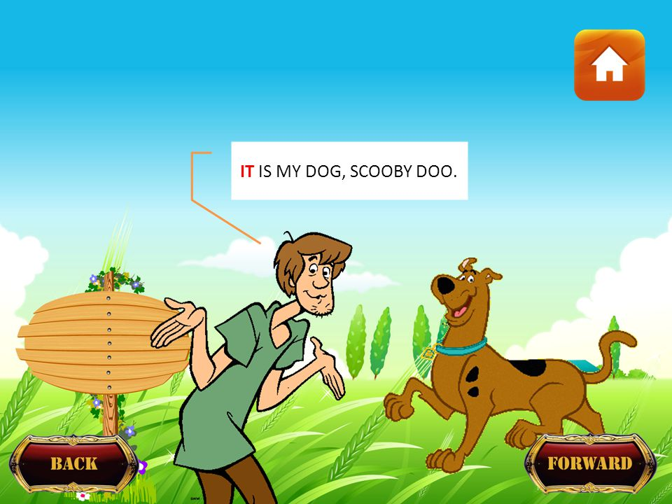 IT IS MY DOG, SCOOBY DOO.