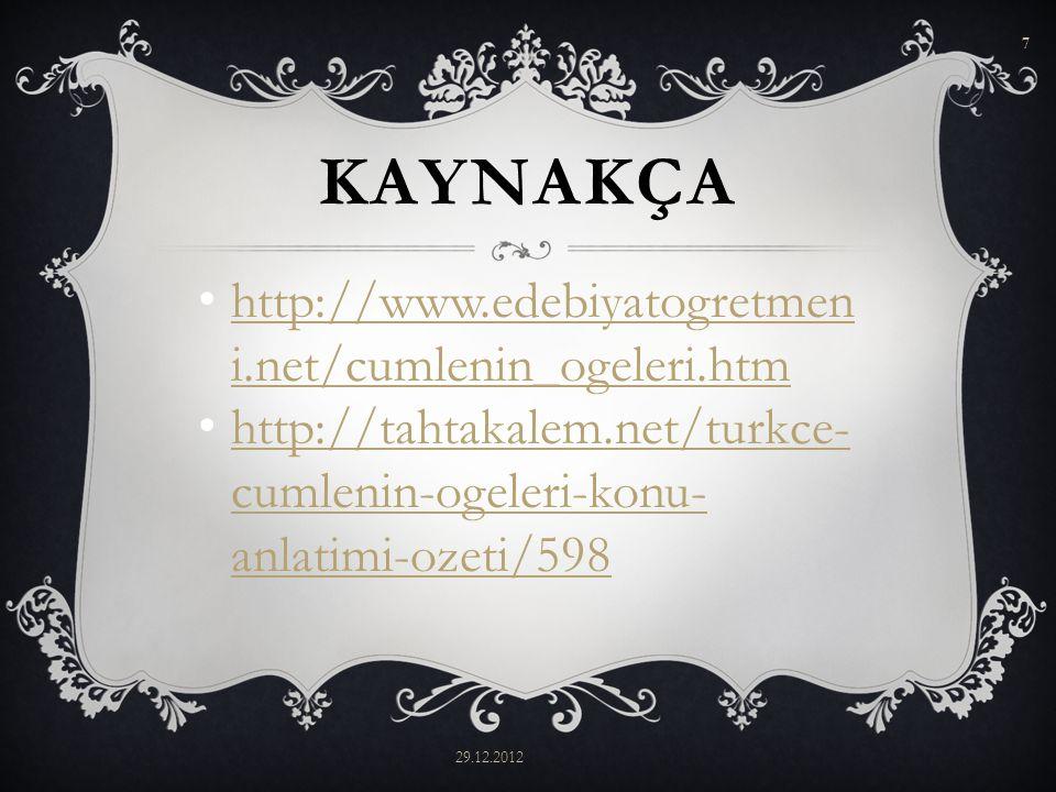 KAYNAKÇA http://www.edebiyatogretmeni.net/cumlenin_ogeleri.htm