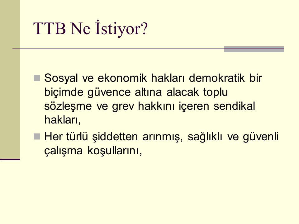 TTB Ne İstiyor Sosyal ve ekonomik hakları demokratik bir biçimde güvence altına alacak toplu sözleşme ve grev hakkını içeren sendikal hakları,