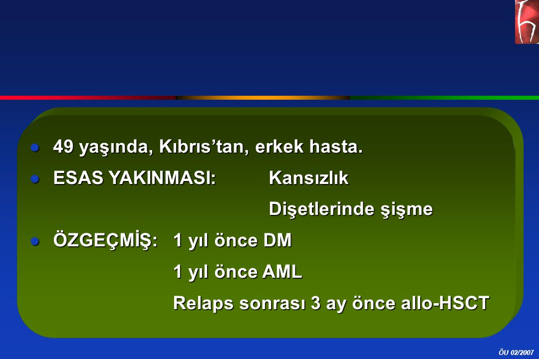 49 yaşında, Kıbrıs'tan, erkek hasta.