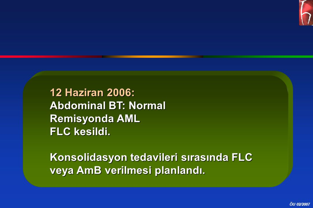 12 Haziran 2006: Abdominal BT: Normal. Remisyonda AML.