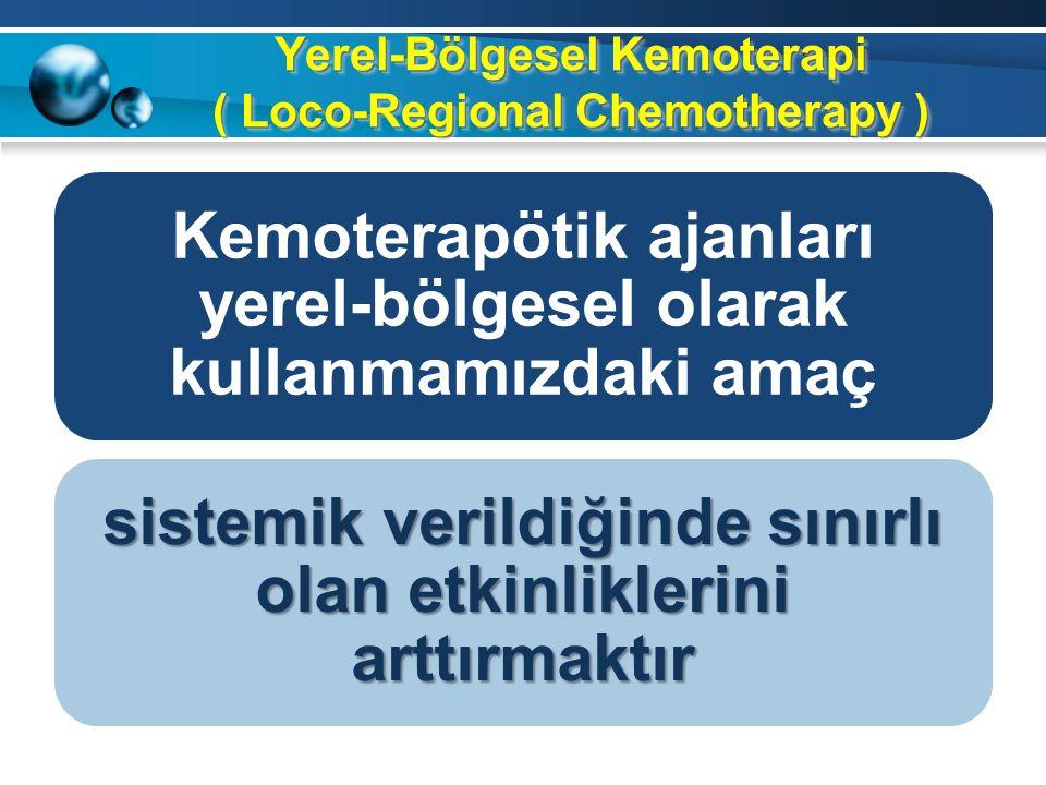 Yerel-Bölgesel Kemoterapi ( Loco-Regional Chemotherapy )