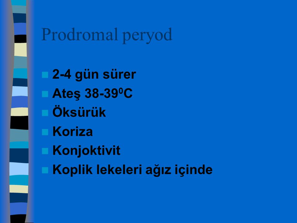 Prodromal peryod 2-4 gün sürer Ateş 38-390C Öksürük Koriza Konjoktivit