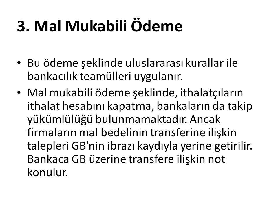 3. Mal Mukabili Ödeme Bu ödeme şeklinde uluslararası kurallar ile bankacılık teamülleri uygulanır.