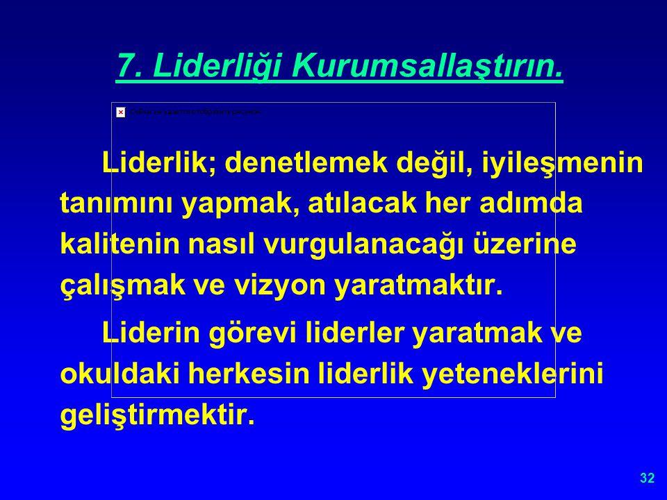 7. Liderliği Kurumsallaştırın.