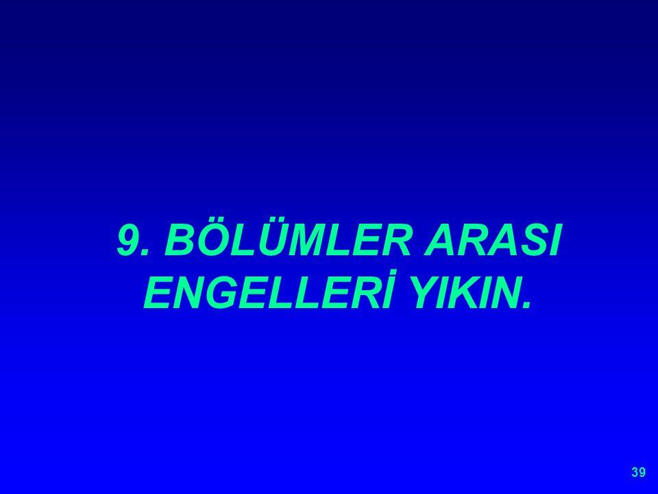 9. BÖLÜMLER ARASI ENGELLERİ YIKIN.