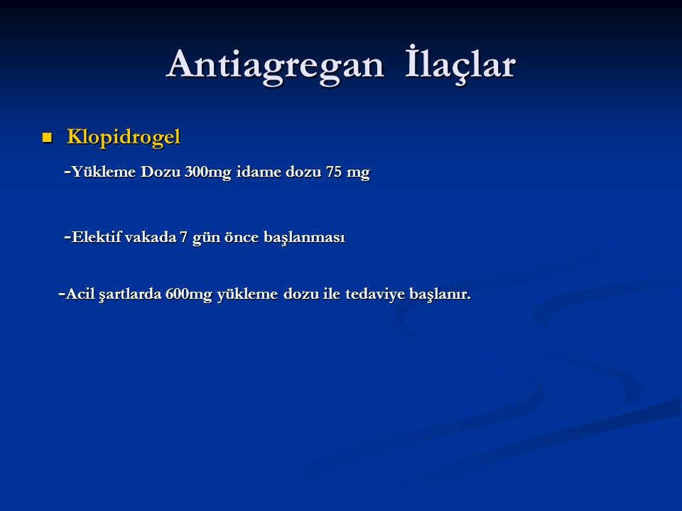 Antiagregan İlaçlar Klopidrogel -Yükleme Dozu 300mg idame dozu 75 mg