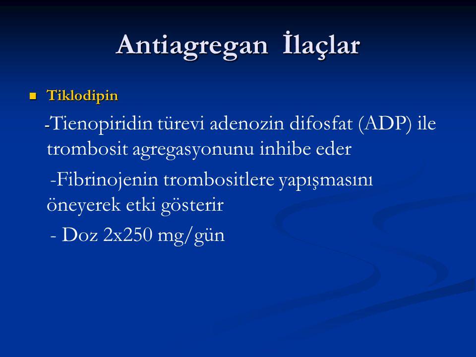 Antiagregan İlaçlar Tiklodipin. -Tienopiridin türevi adenozin difosfat (ADP) ile trombosit agregasyonunu inhibe eder.