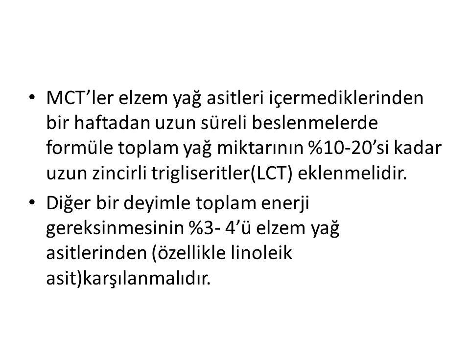 MCT'ler elzem yağ asitleri içermediklerinden bir haftadan uzun süreli beslenmelerde formüle toplam yağ miktarının %10-20'si kadar uzun zincirli trigliseritler(LCT) eklenmelidir.