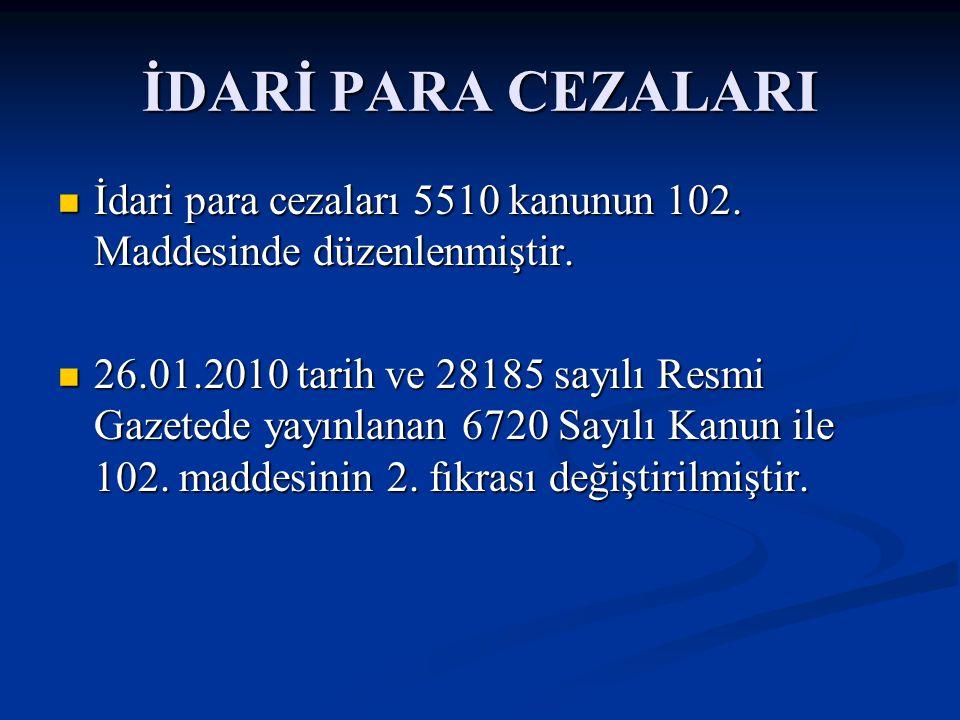 İDARİ PARA CEZALARI İdari para cezaları 5510 kanunun 102. Maddesinde düzenlenmiştir.