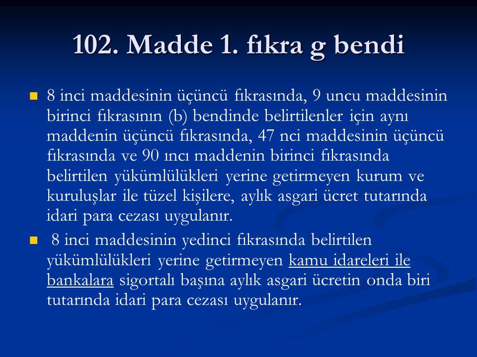 102. Madde 1. fıkra g bendi