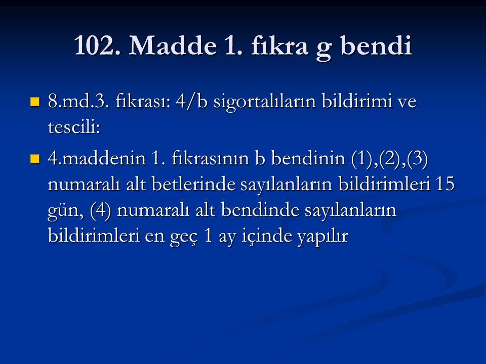 102. Madde 1. fıkra g bendi 8.md.3. fıkrası: 4/b sigortalıların bildirimi ve tescili: