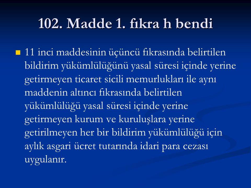 102. Madde 1. fıkra h bendi