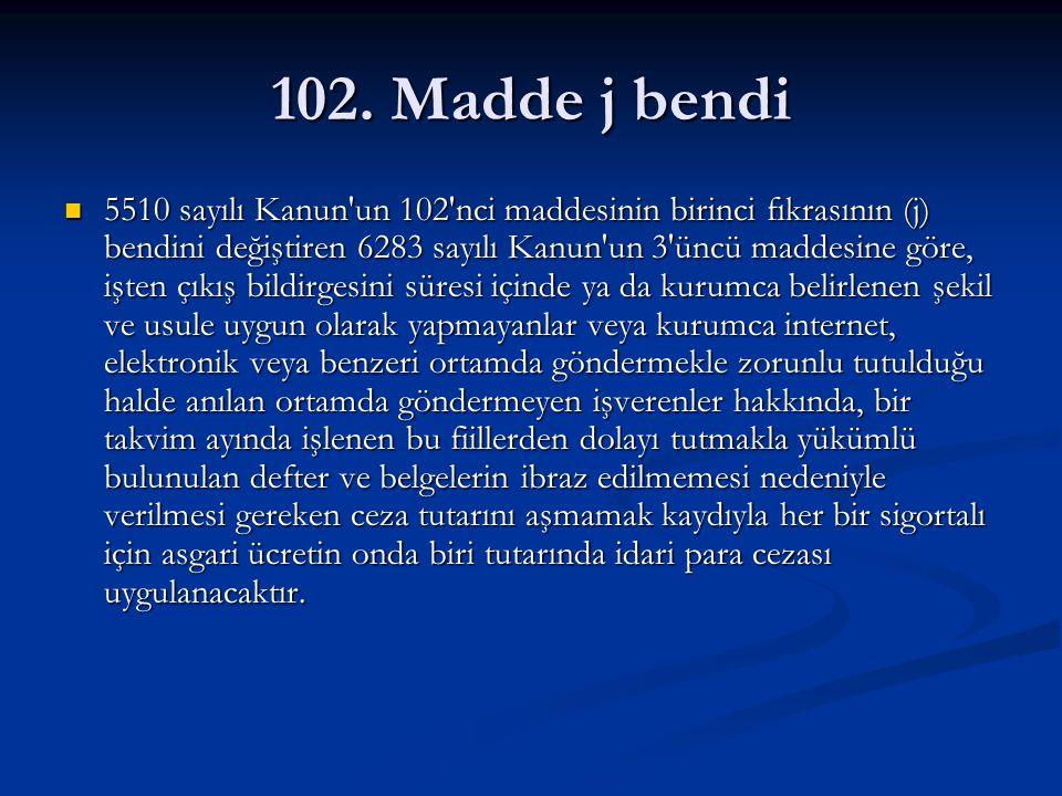102. Madde j bendi