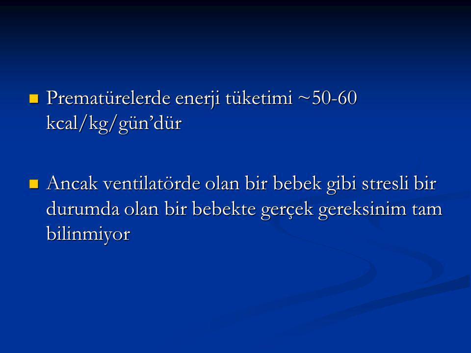 Prematürelerde enerji tüketimi ~50-60 kcal/kg/gün'dür