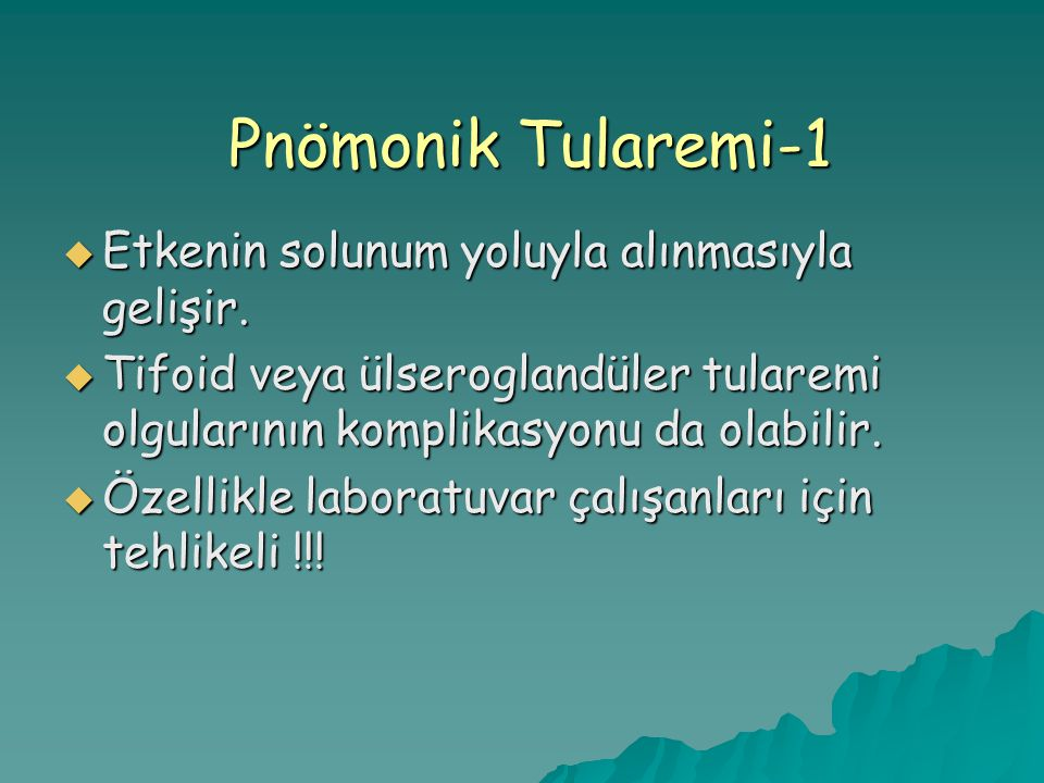 Pnömonik Tularemi-1 Etkenin solunum yoluyla alınmasıyla gelişir.