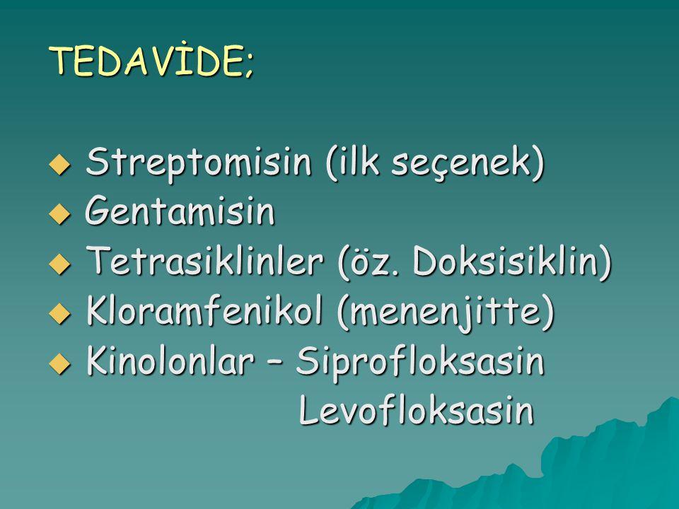 TEDAVİDE; Streptomisin (ilk seçenek) Gentamisin. Tetrasiklinler (öz. Doksisiklin) Kloramfenikol (menenjitte)
