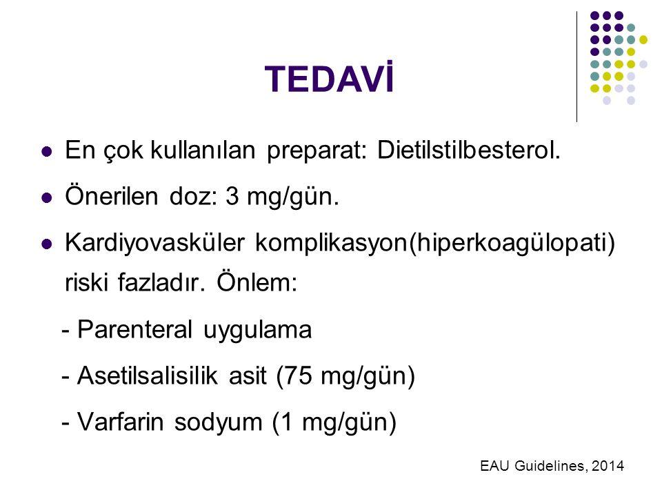 TEDAVİ En çok kullanılan preparat: Dietilstilbesterol.