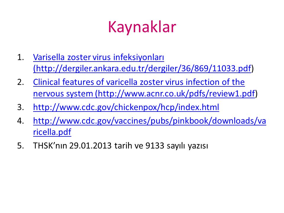 Kaynaklar Varisella zoster virus infeksiyonları (http://dergiler.ankara.edu.tr/dergiler/36/869/11033.pdf)