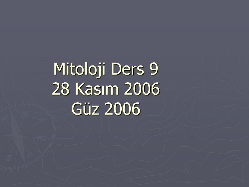 Mitoloji Ders 9 28 Kasım 2006 Güz 2006