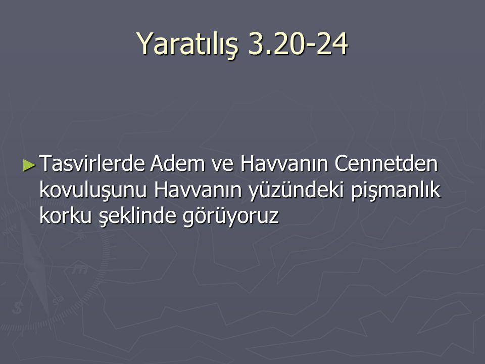 Yaratılış 3.20-24 Tasvirlerde Adem ve Havvanın Cennetden kovuluşunu Havvanın yüzündeki pişmanlık korku şeklinde görüyoruz.