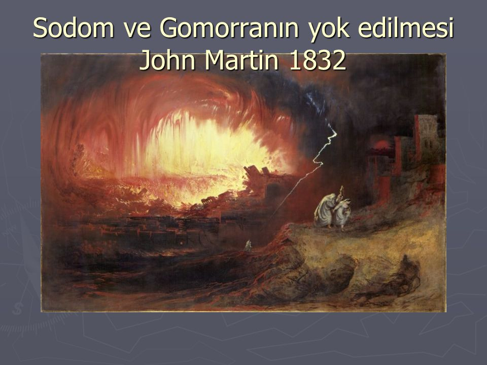 Sodom ve Gomorranın yok edilmesi John Martin 1832
