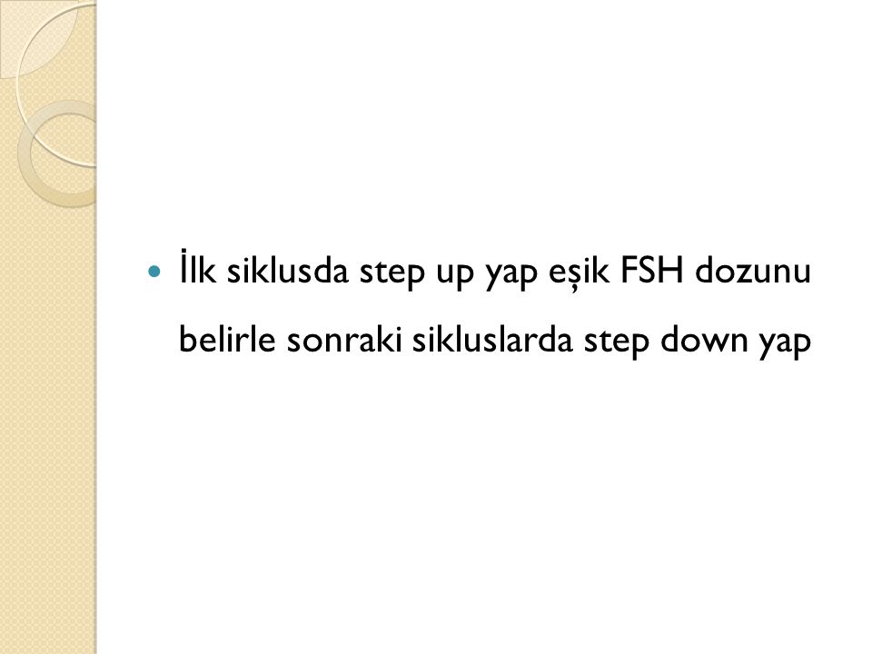 İlk siklusda step up yap eşik FSH dozunu belirle sonraki sikluslarda step down yap