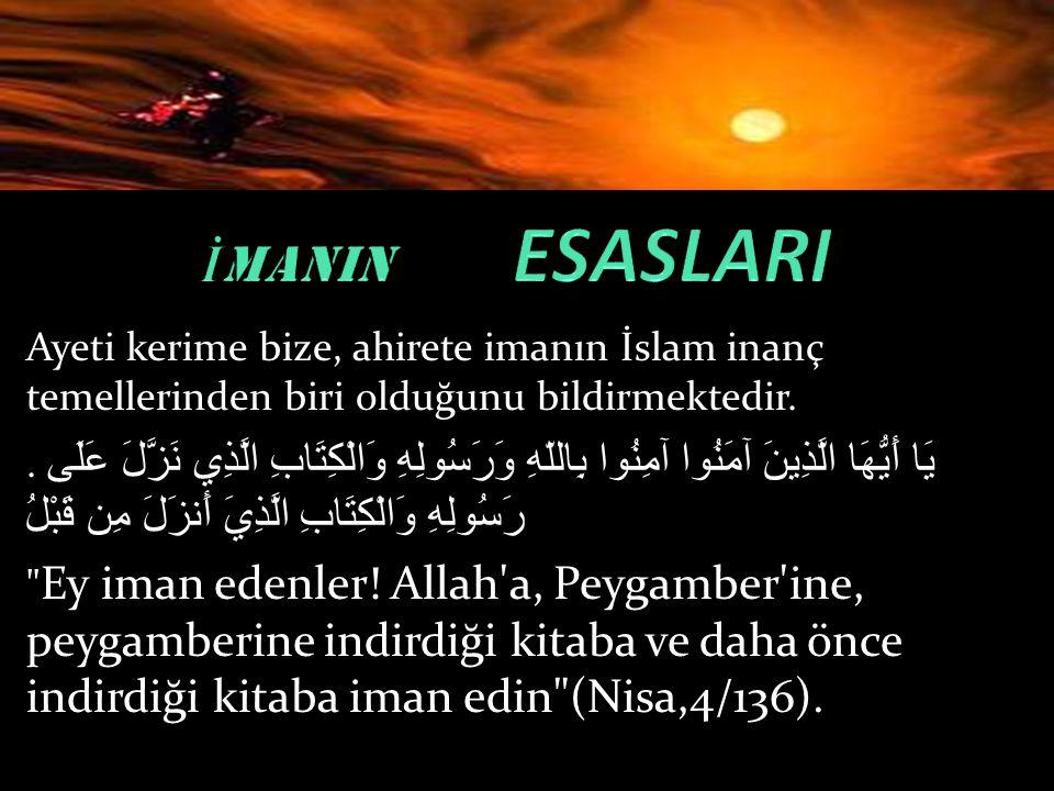 İMANIN ESASLARI Ayeti kerime bize, ahirete imanın İslam inanç temellerinden biri olduğunu bildirmektedir.