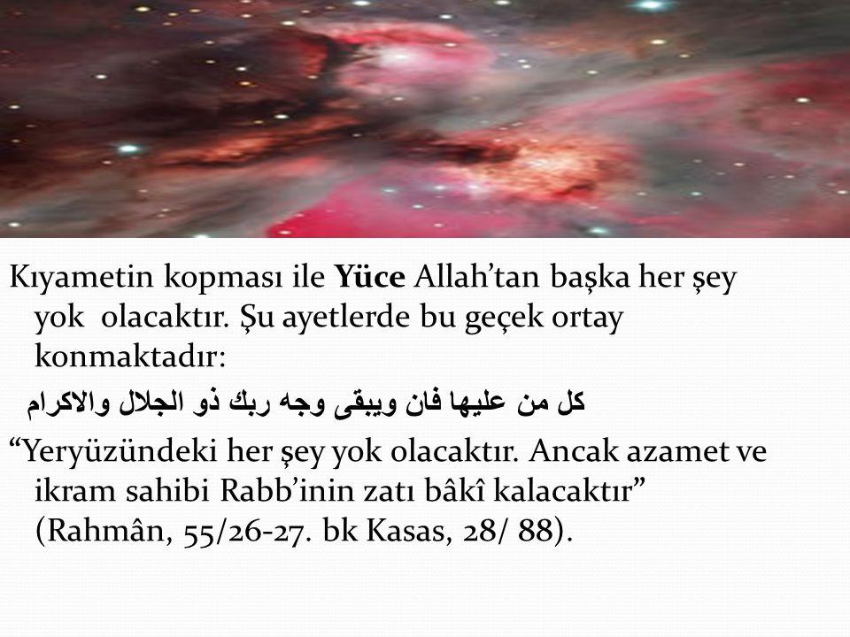 Kıyametin kopması ile Yüce Allah'tan başka her şey yok olacaktır