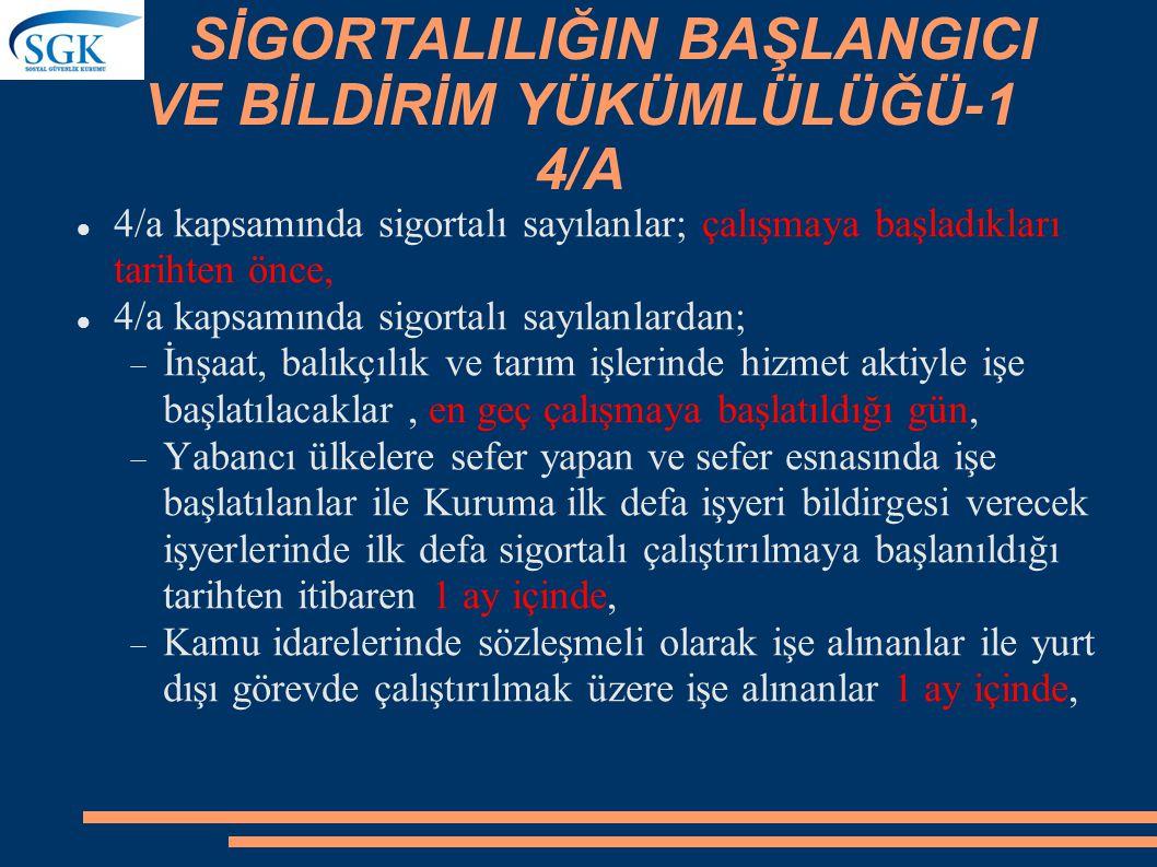 SİGORTALILIĞIN BAŞLANGICI VE BİLDİRİM YÜKÜMLÜLÜĞÜ-1 4/A