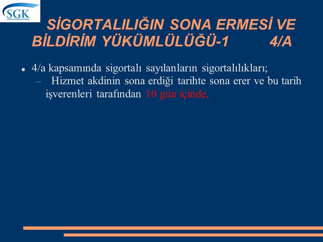 SİGORTALILIĞIN SONA ERMESİ VE BİLDİRİM YÜKÜMLÜLÜĞÜ-1 4/A