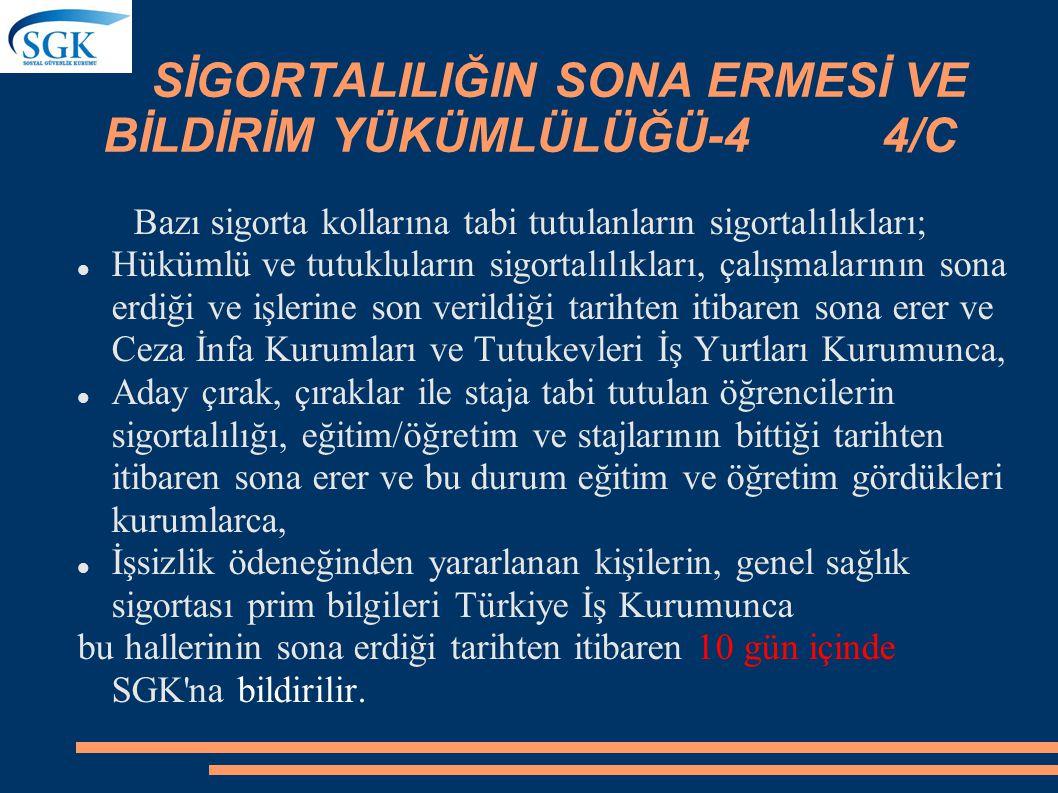SİGORTALILIĞIN SONA ERMESİ VE BİLDİRİM YÜKÜMLÜLÜĞÜ-4 4/C