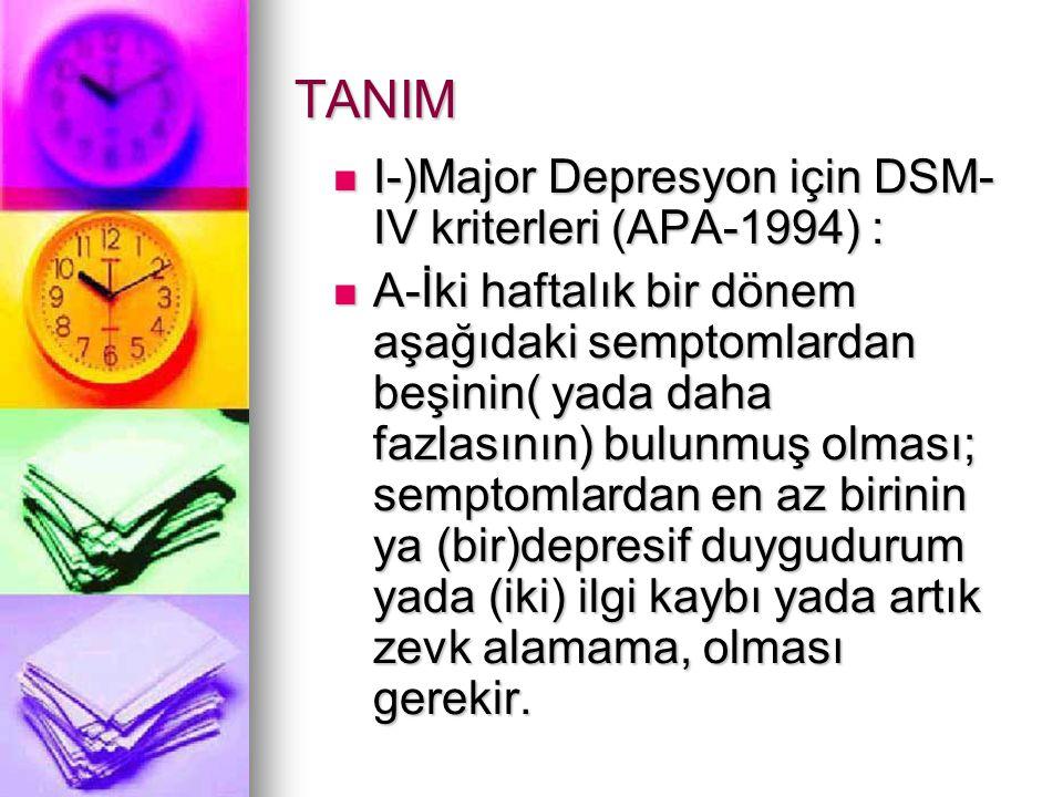 TANIM I-)Major Depresyon için DSM-IV kriterleri (APA-1994) :