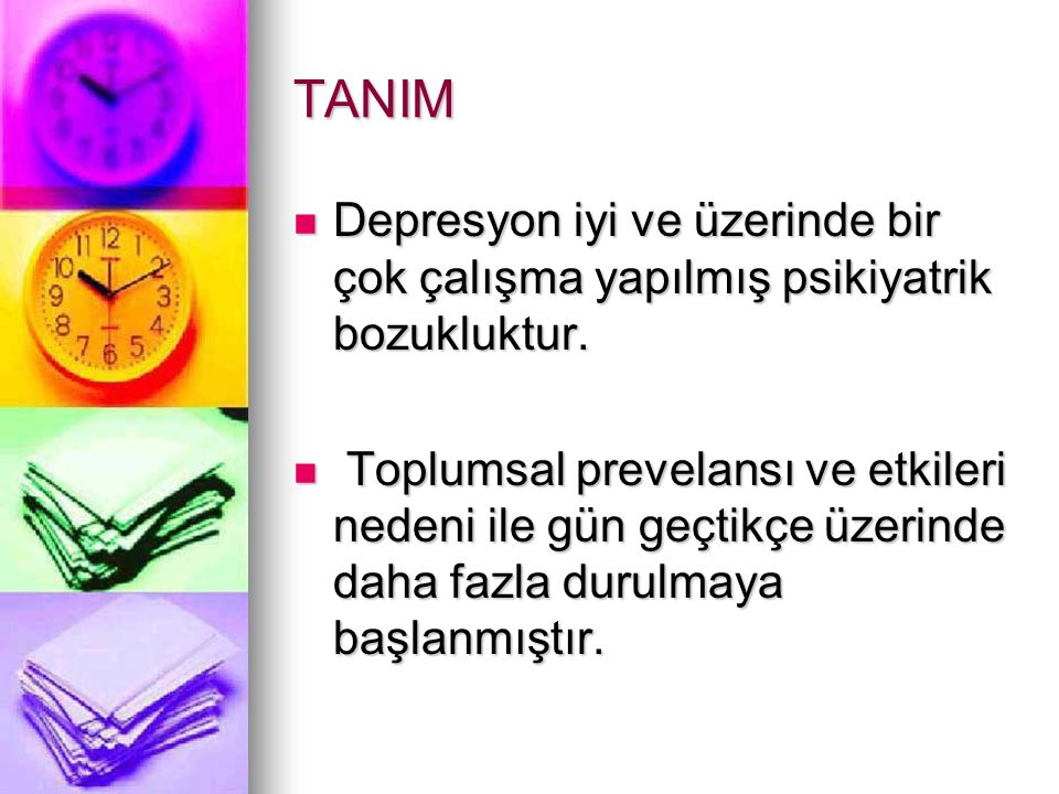 TANIM Depresyon iyi ve üzerinde bir çok çalışma yapılmış psikiyatrik bozukluktur.
